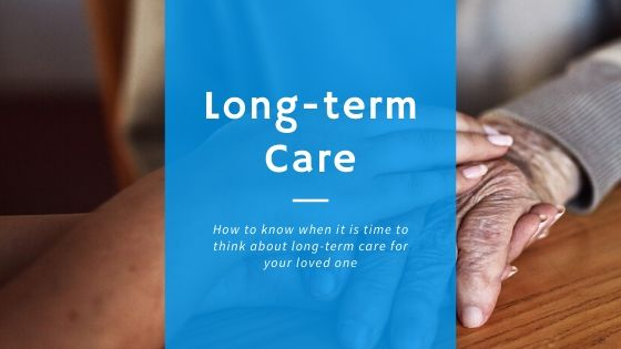 When it's time to think about long-term care