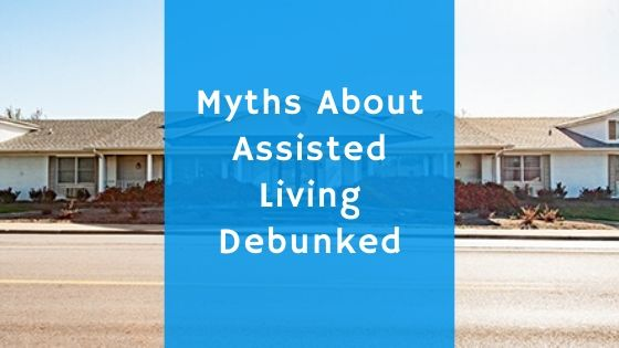 Myths about assisted living debunked